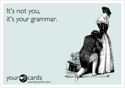 it-is-not-you-it-is-your-grammar